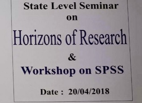 A STATE LEVEL SEMINAR ON 'HORIZONS OF RESEARCH & WORKSHOP ON SPSS' On 20/04/2018